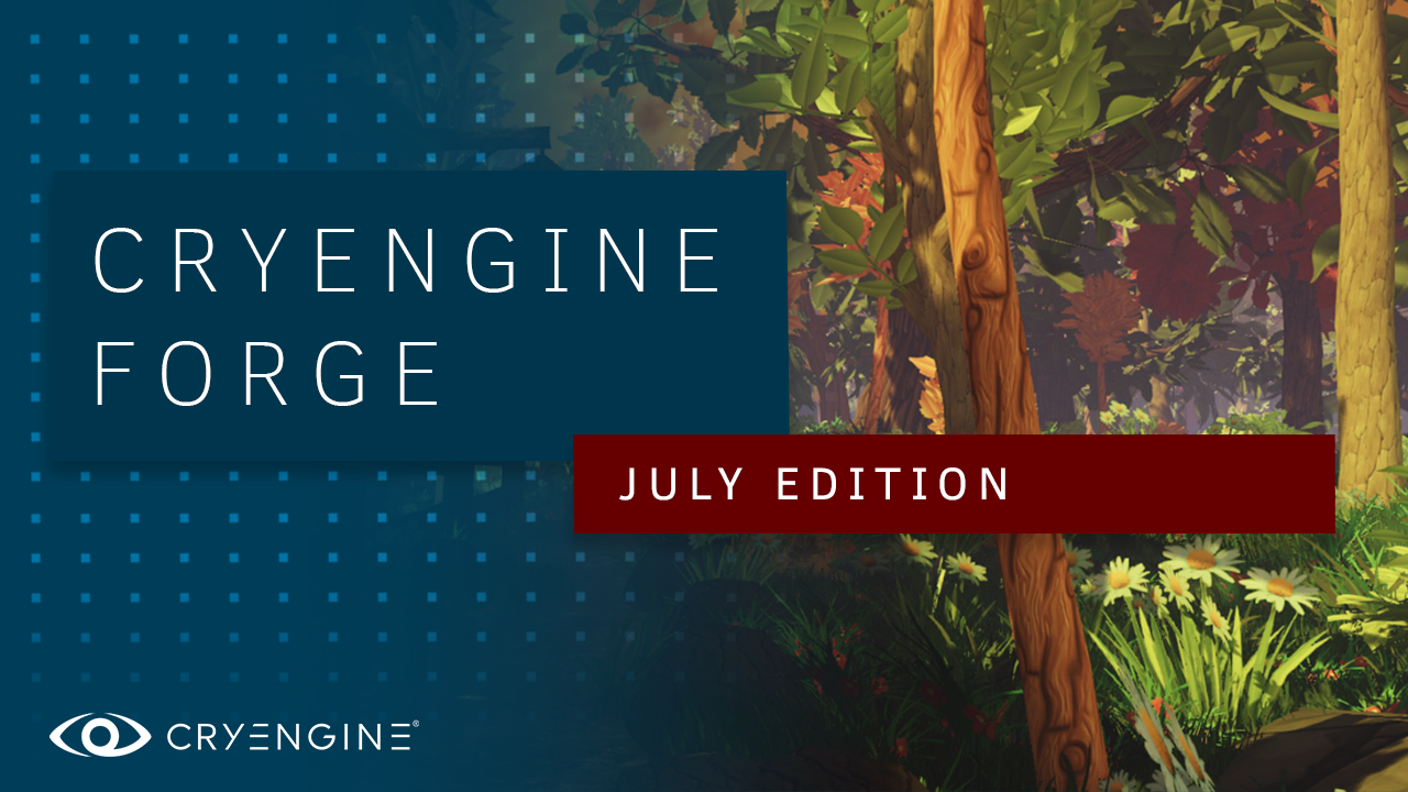 CRYENGINE Forge July Edition