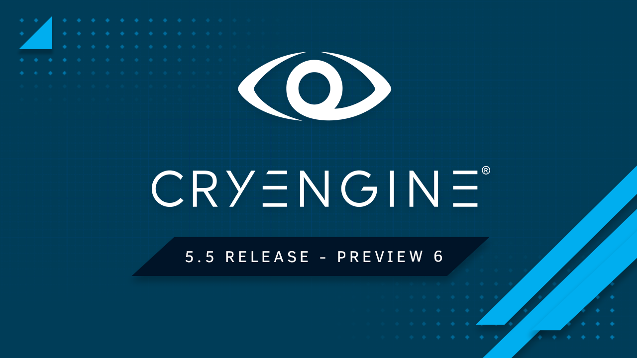 CRYENGINE 5.5 Preview 6 is live!