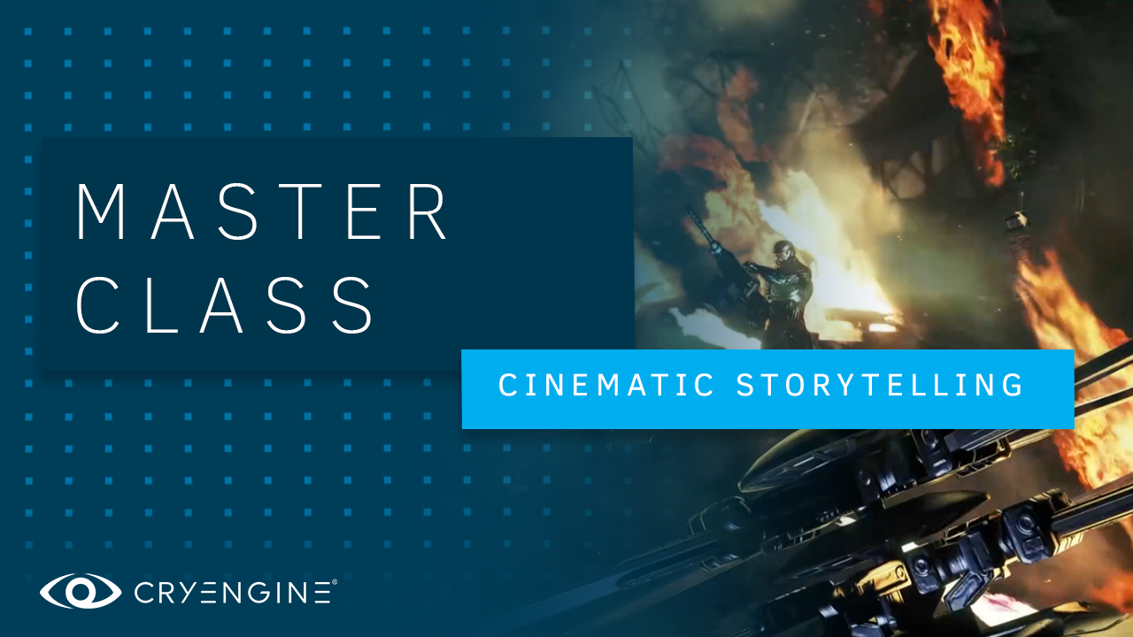 CRYENGINE Master Class – Intro to Cinematic Storytelling