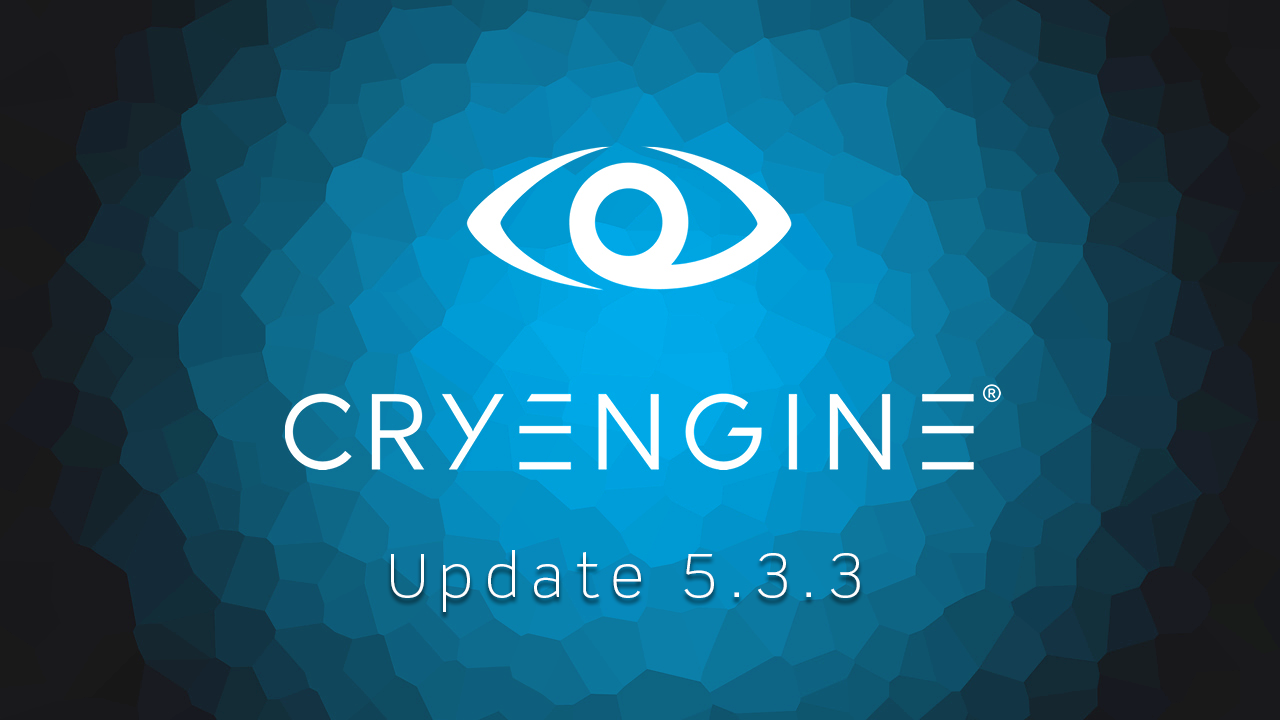 CRYENGINE 5.3.3 is now available for download